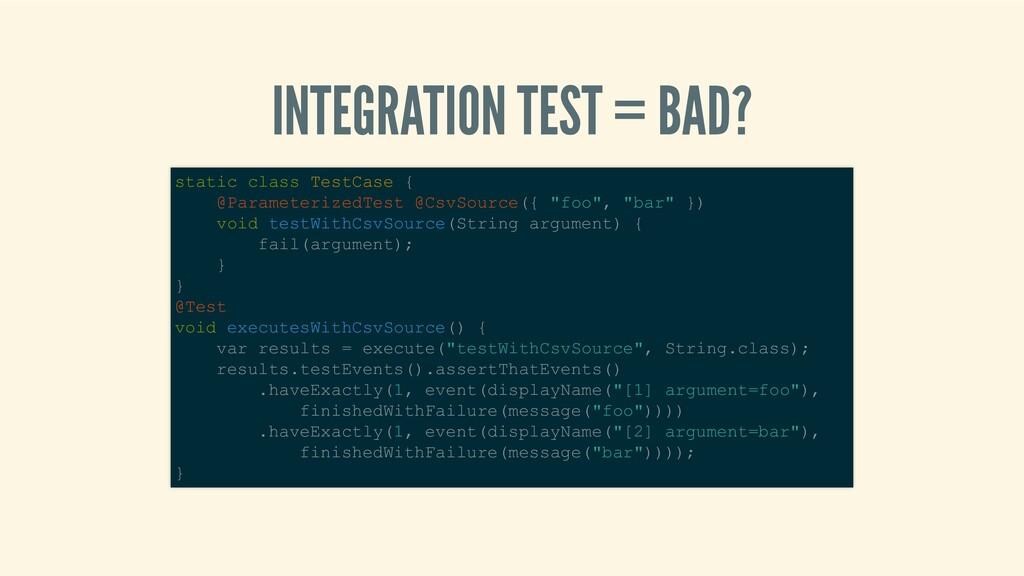 INTEGRATIONTEST=BAD? staticclassTestCase{...