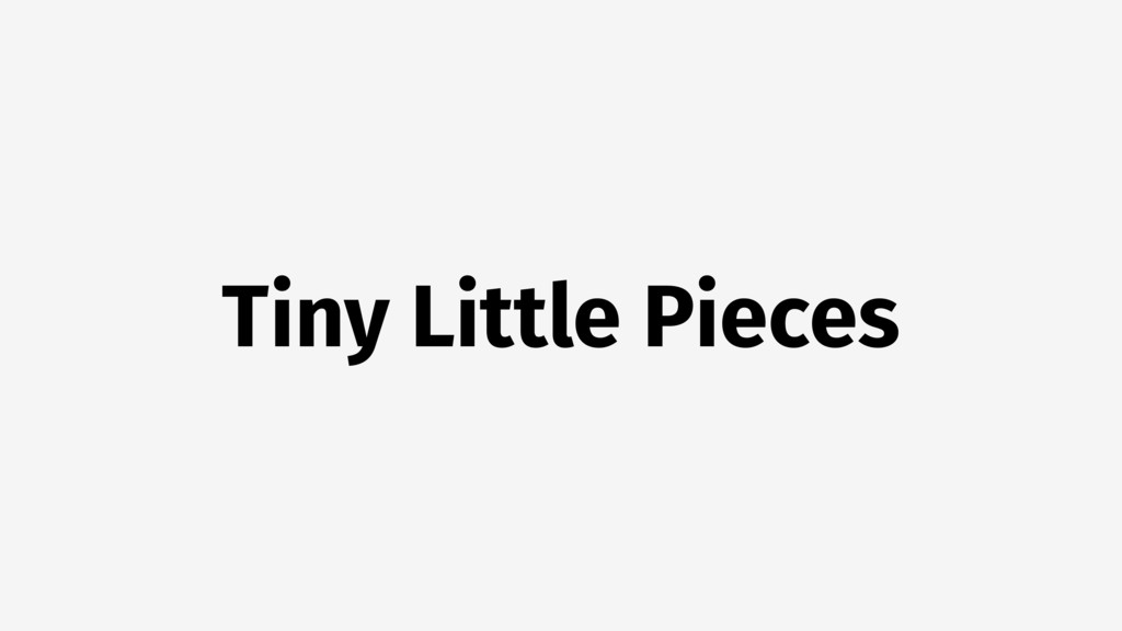 Tiny Little Pieces
