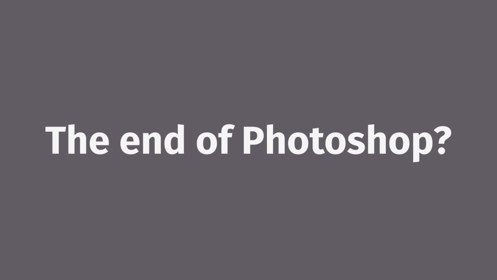 The end of Photoshop?