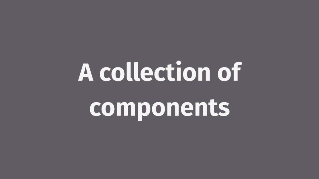 A collection of components