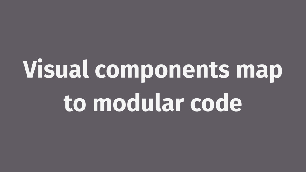 Visual components map to modular code