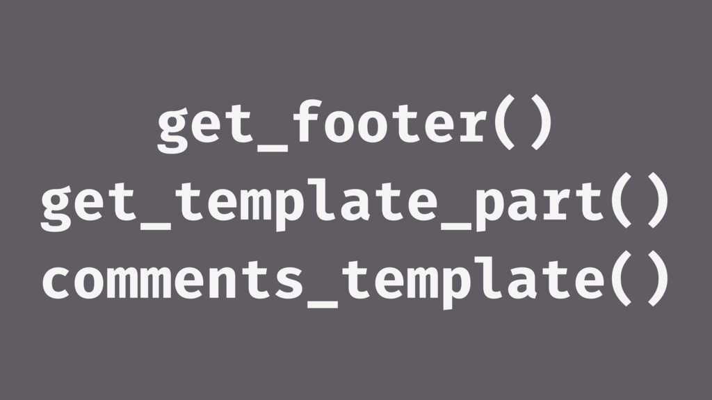 get_footer() get_template_part() comments_templ...