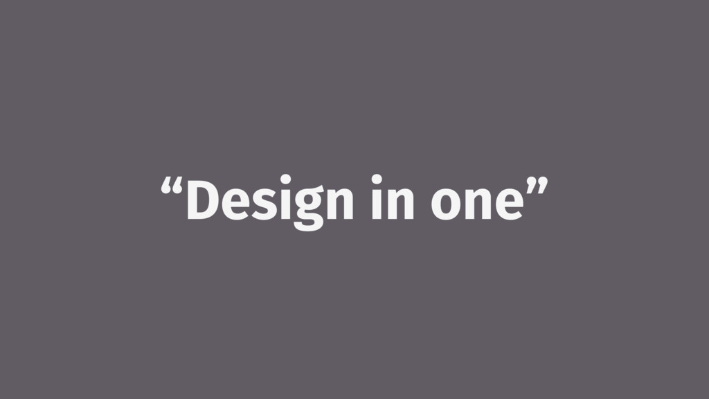 """Design in one"""