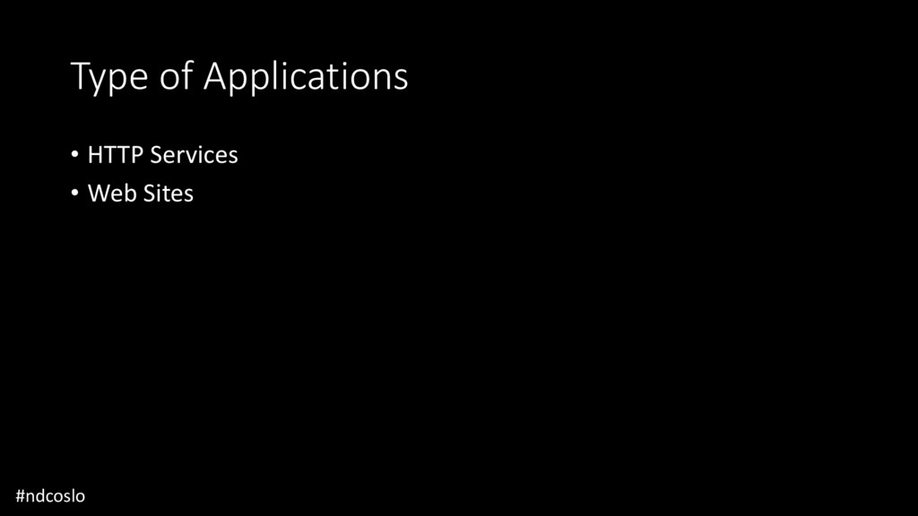 Type of Applications • HTTP Services • Web Site...