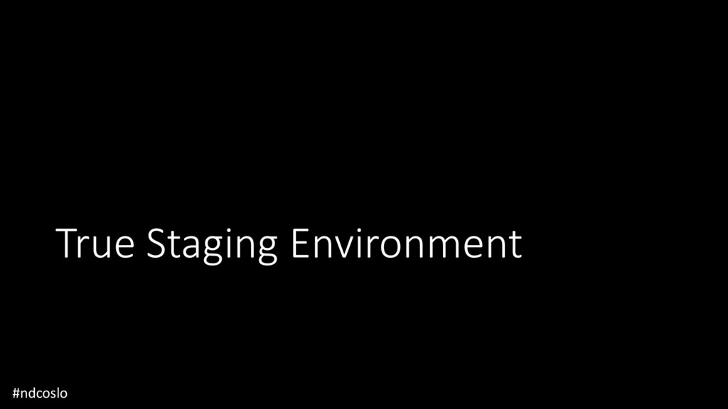 True Staging Environment #ndcoslo