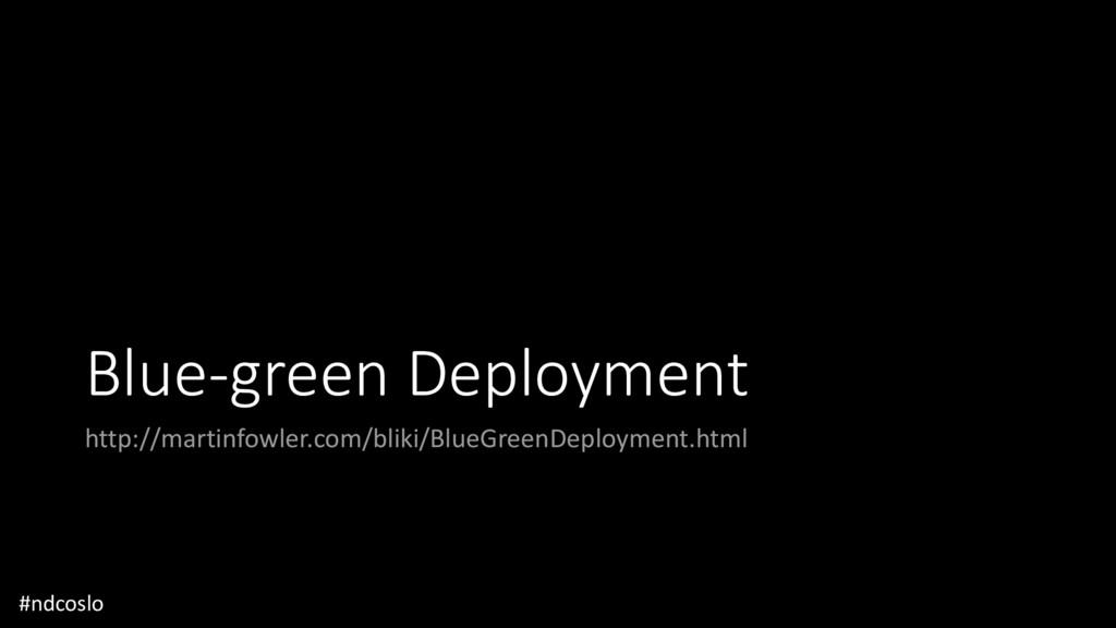 Blue-green Deployment http://martinfowler.com/b...