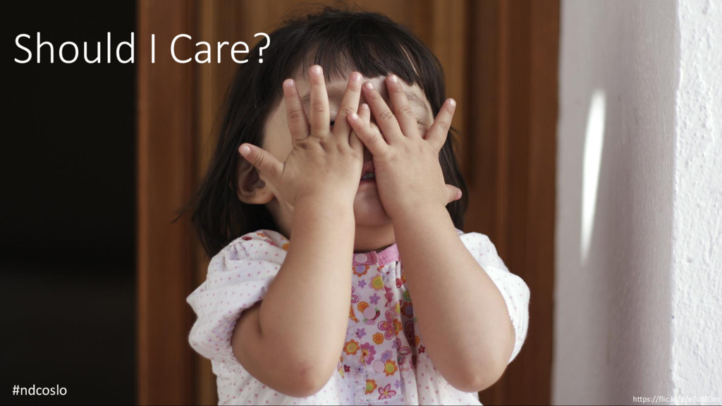 Should I Care? #ndcoslo https://flic.kr/p/e7oMGm