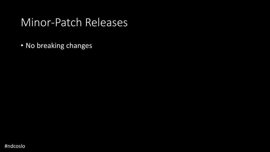 Minor-Patch Releases • No breaking changes #ndc...