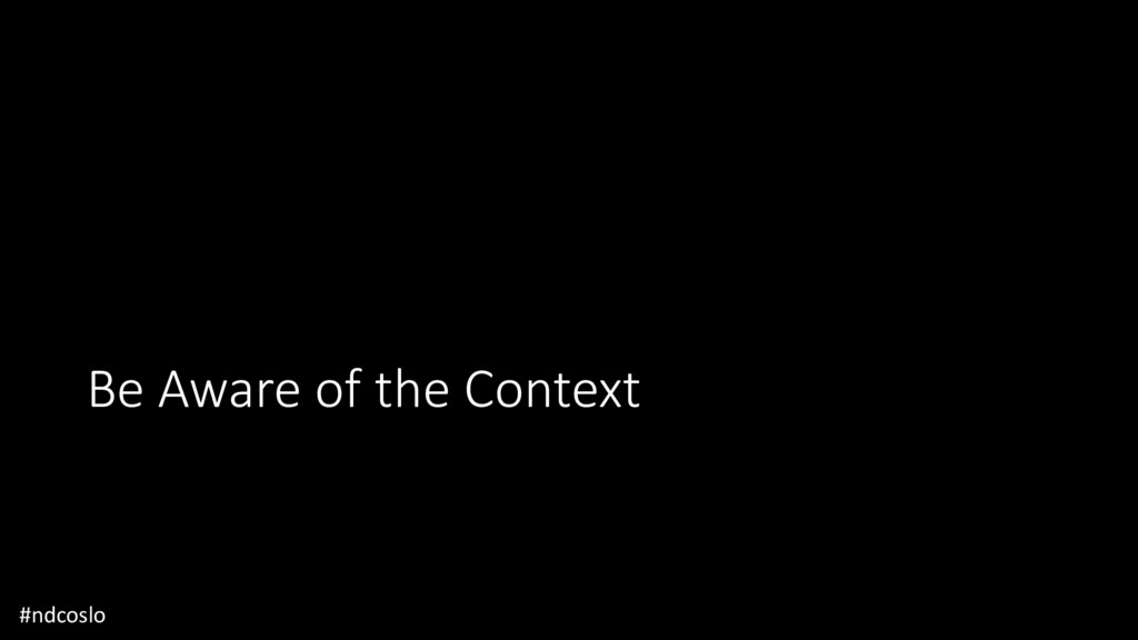 Be Aware of the Context #ndcoslo