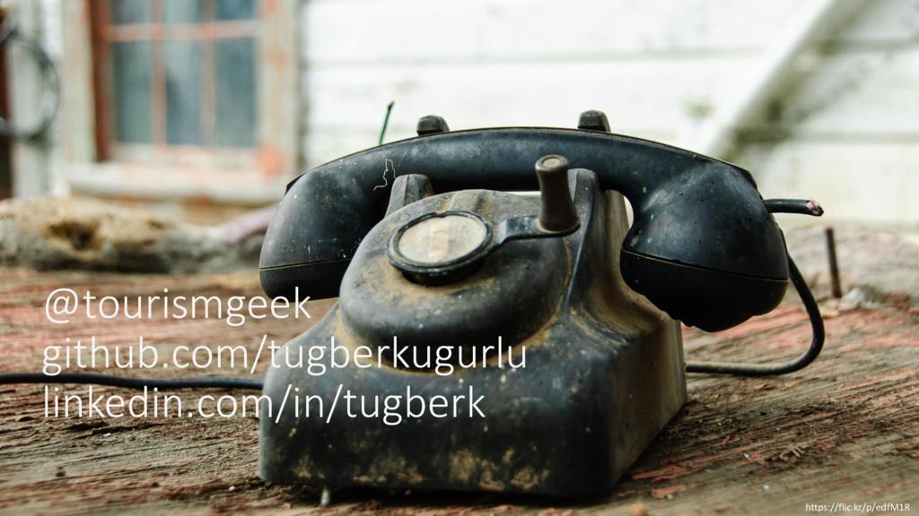 @tourismgeek github.com/tugberkugurlu linkedin....