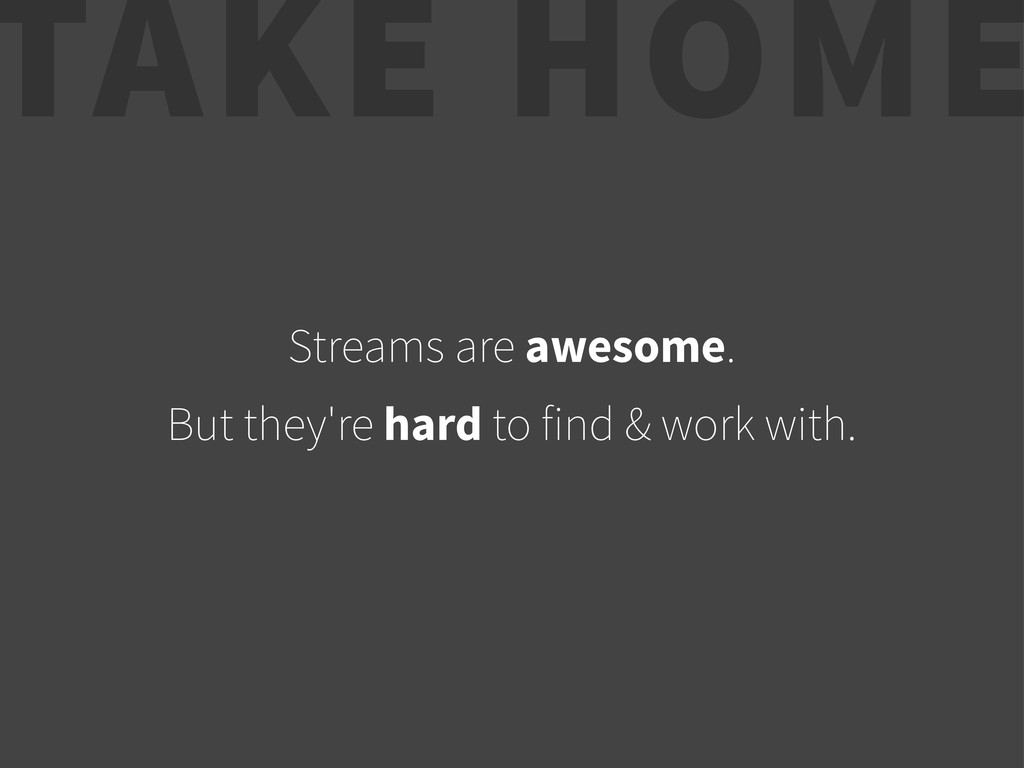 Streams are awesome. But they're hard to find &...