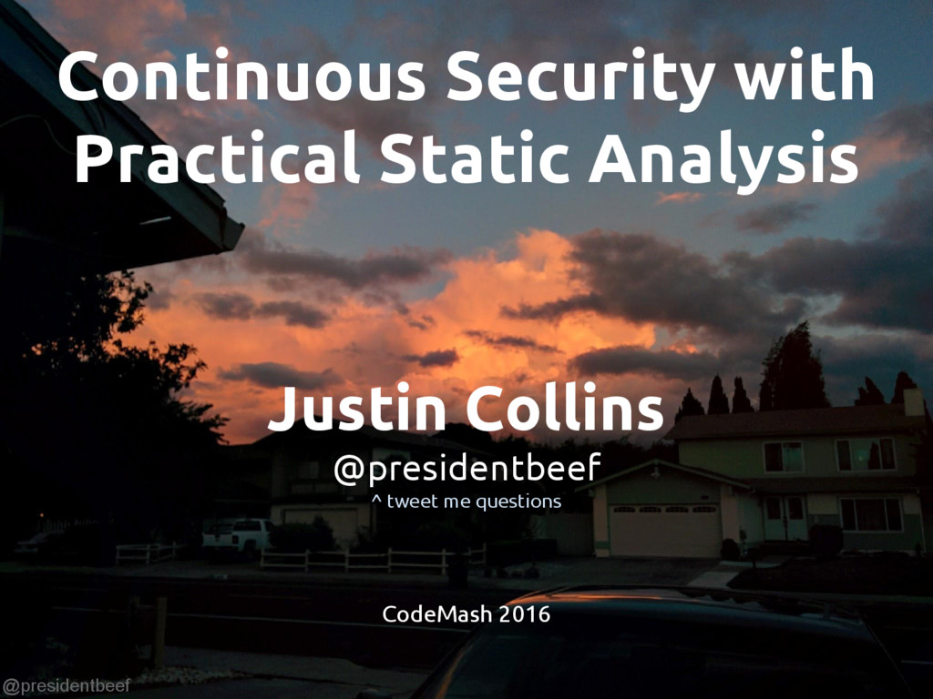 @presidentbeef Continuous Security with Practic...