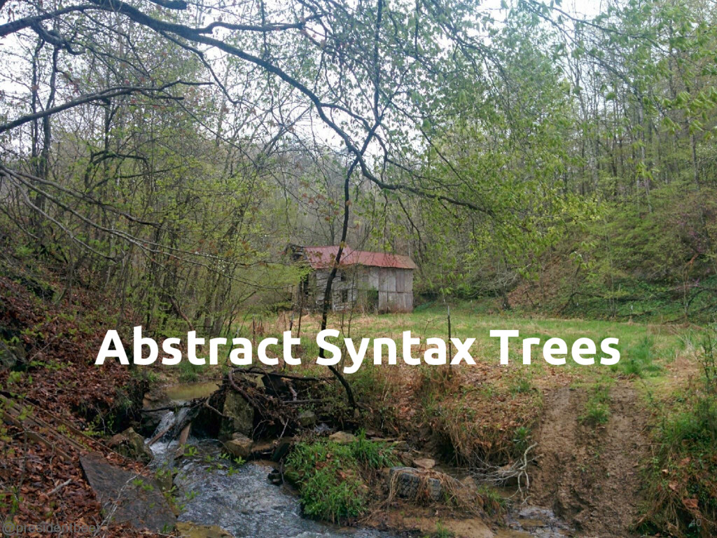 @presidentbeef Abstract Syntax Trees 40
