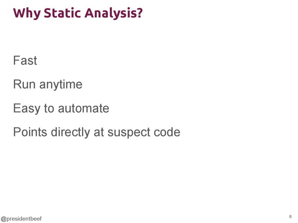 @presidentbeef Why Static Analysis? Fast Run an...