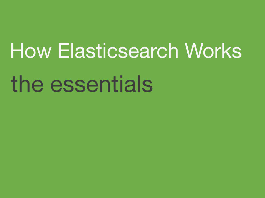 the essentials How Elasticsearch Works