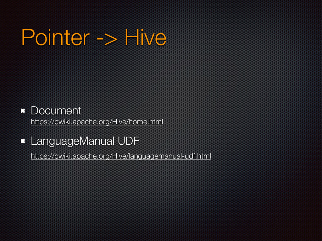 Pointer -> Hive Document https://cwiki.apache....