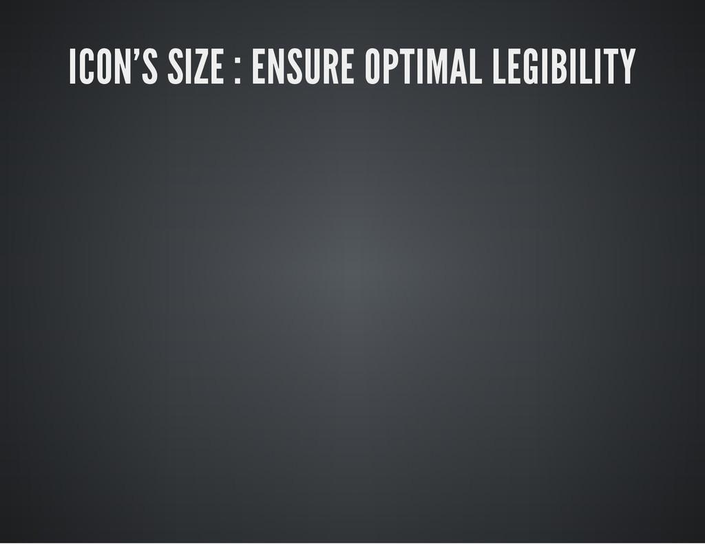 ICON'S SIZE : ENSURE OPTIMAL LEGIBILITY