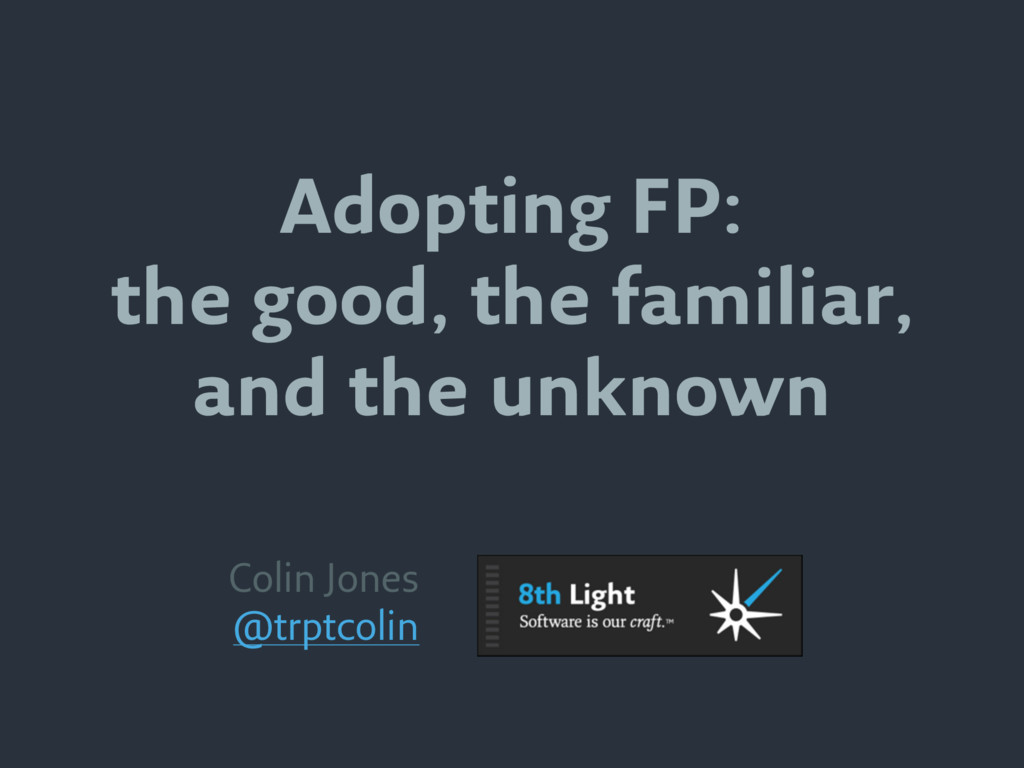 Adopting FP: the good, the familiar, and the un...
