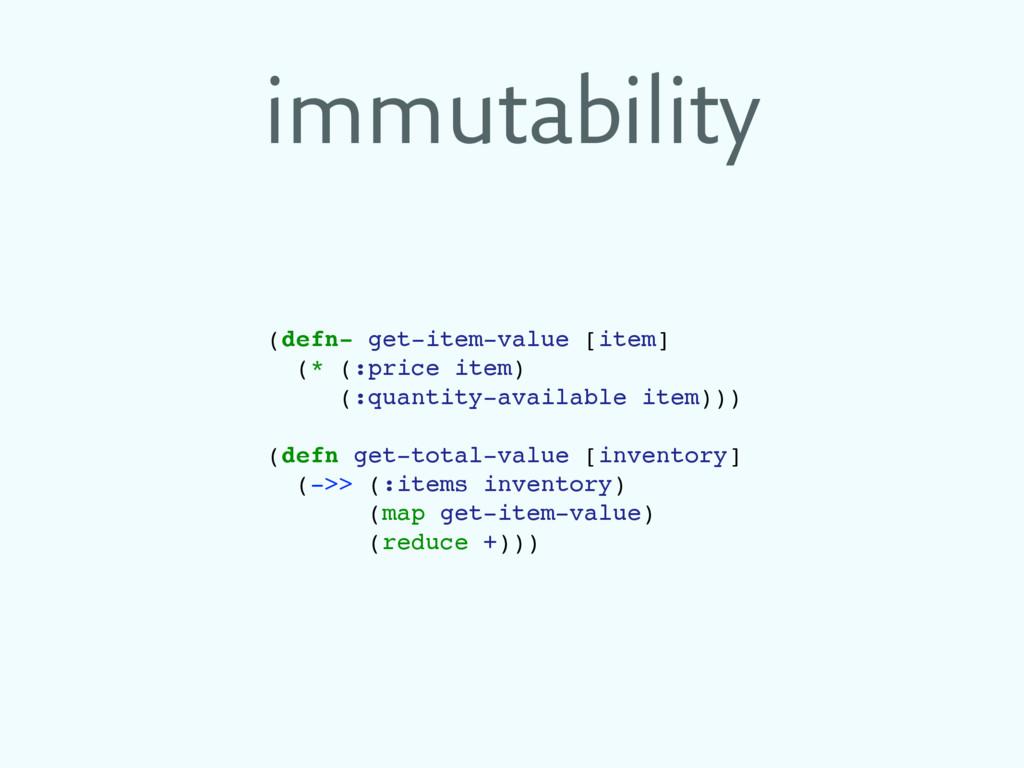 immutability (defn- get-item-value [item] (* (:...