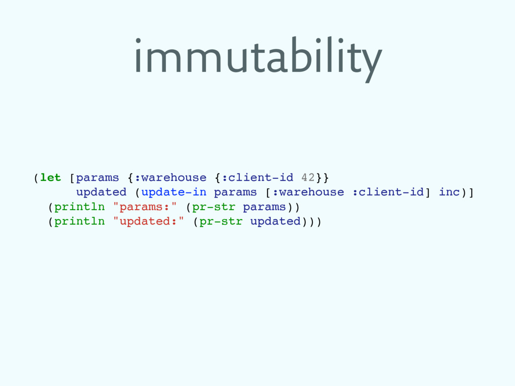 immutability (let [params {:warehouse {:client-...