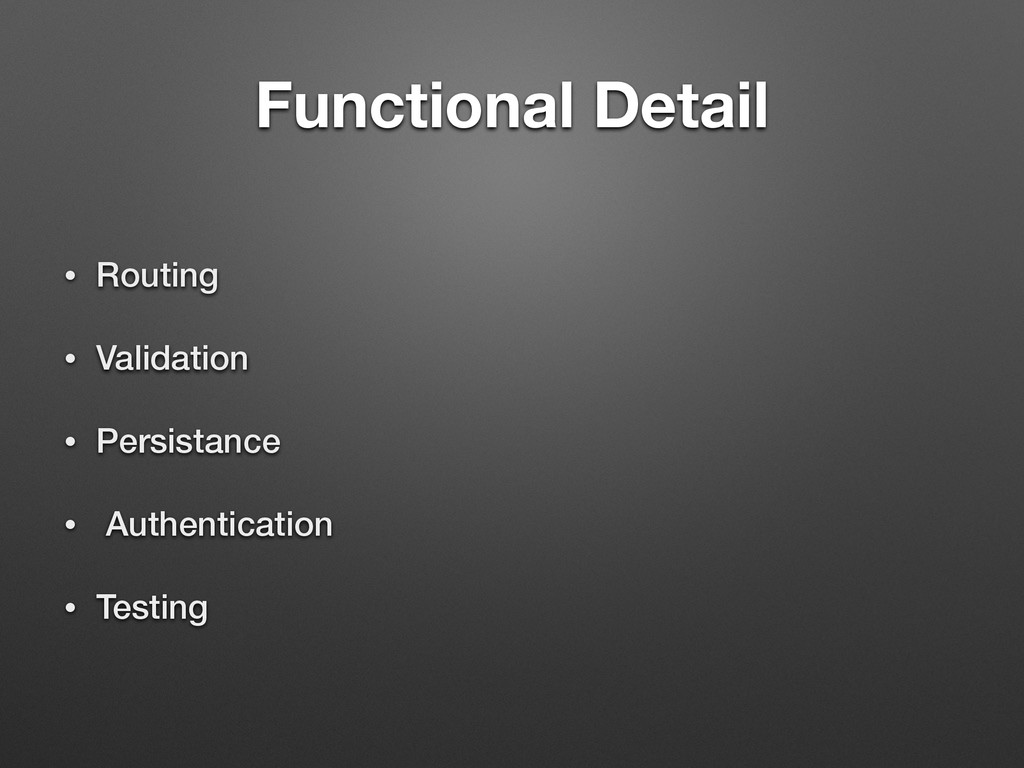 Functional Detail • Routing • Validation • Pers...