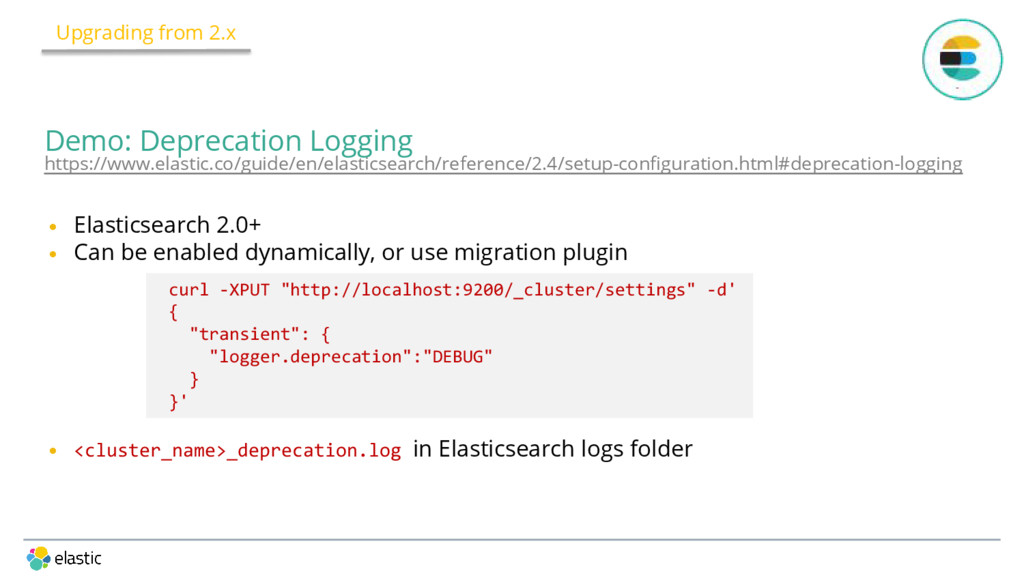 • Elasticsearch 2.0+ • Can be enabled dynamical...