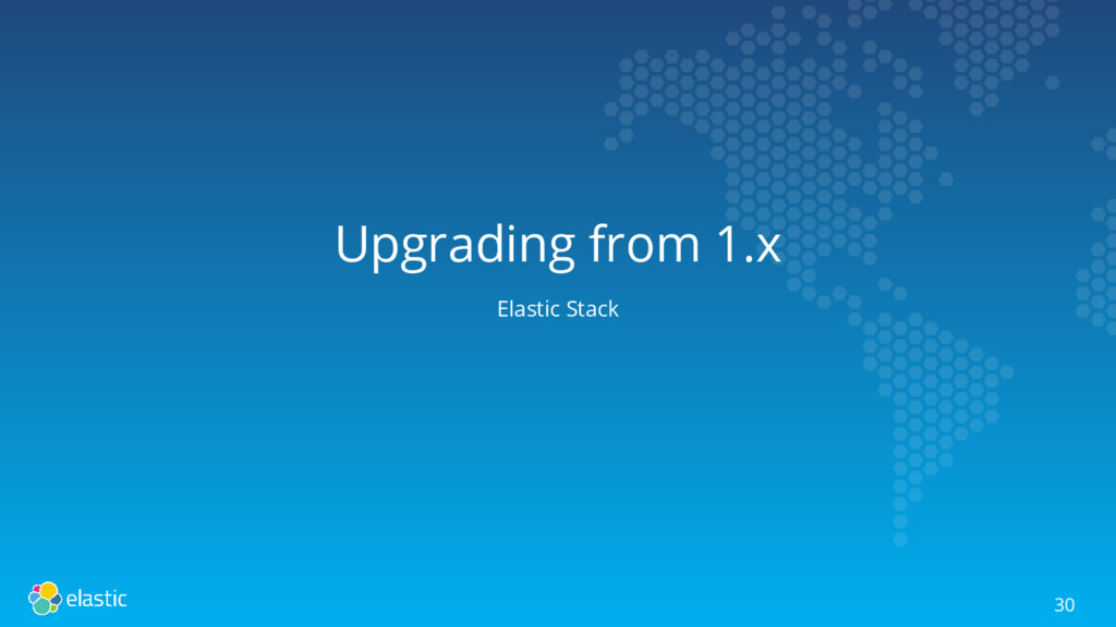 Upgrading from 1.x Elastic Stack 30