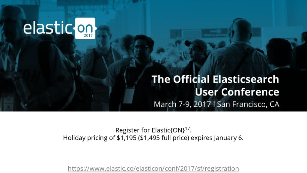 Register for Elastic{ON}17. Holiday pricing of ...