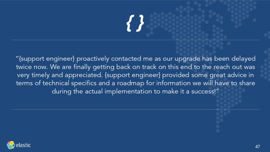 "47 { } ""{support engineer} proactively contacte..."