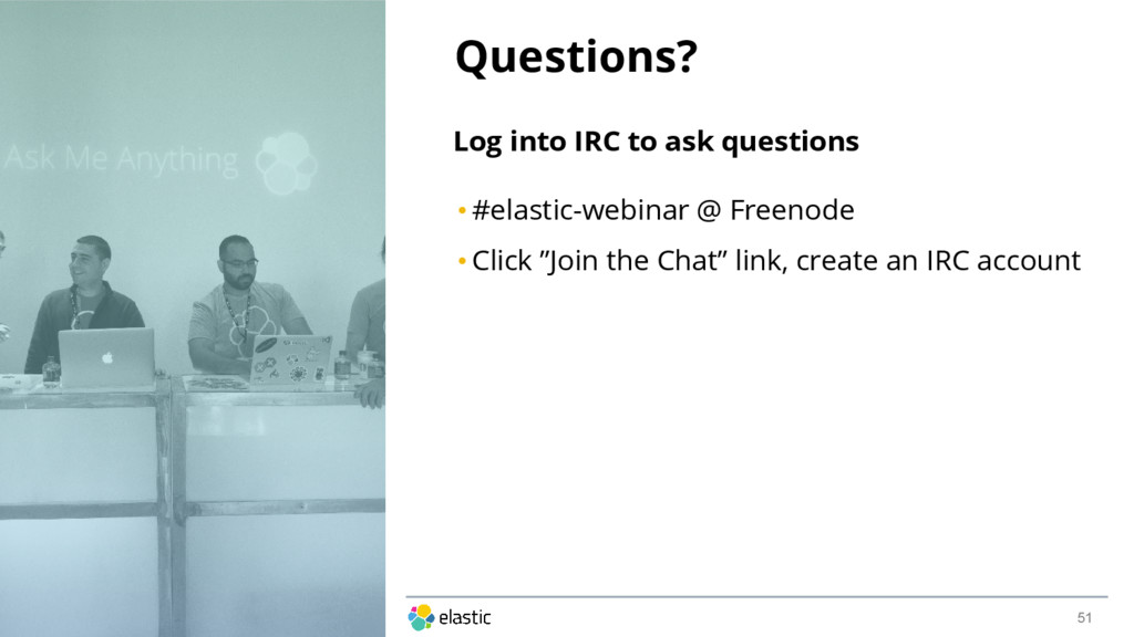 Questions? 51 Log into IRC to ask questions • #...
