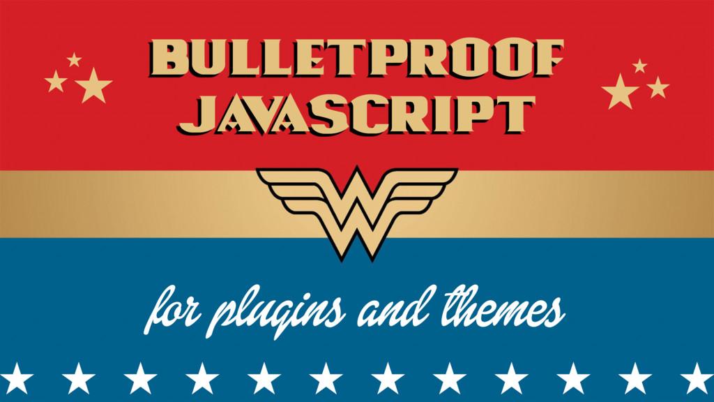 Bulletproof Ja v aScript for plugins and themes