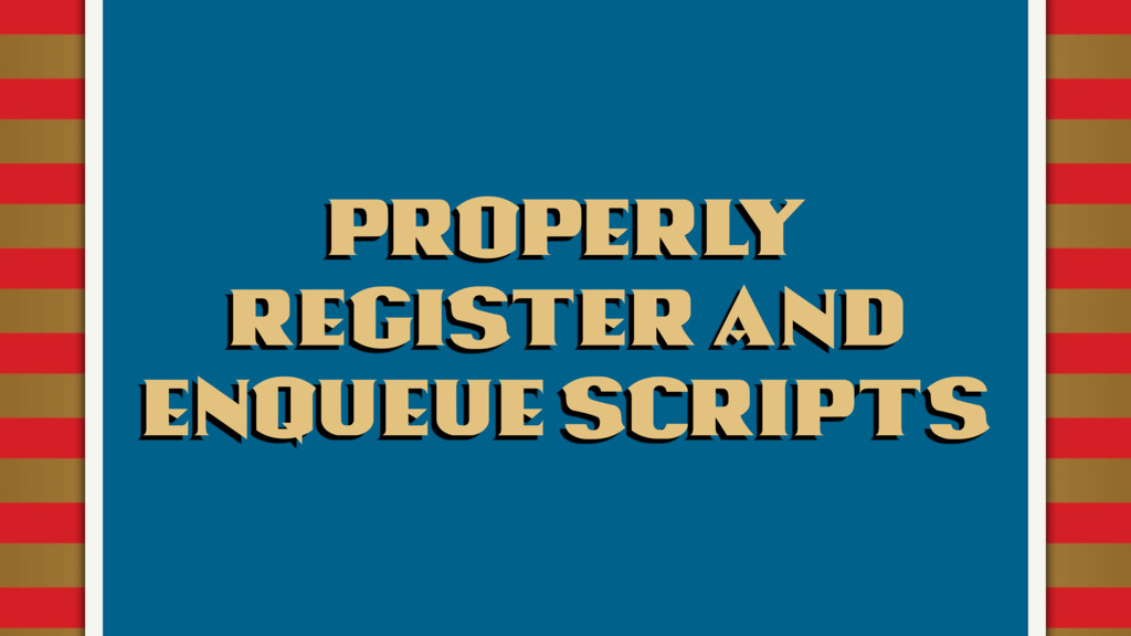 Properly register and enqueue scripts