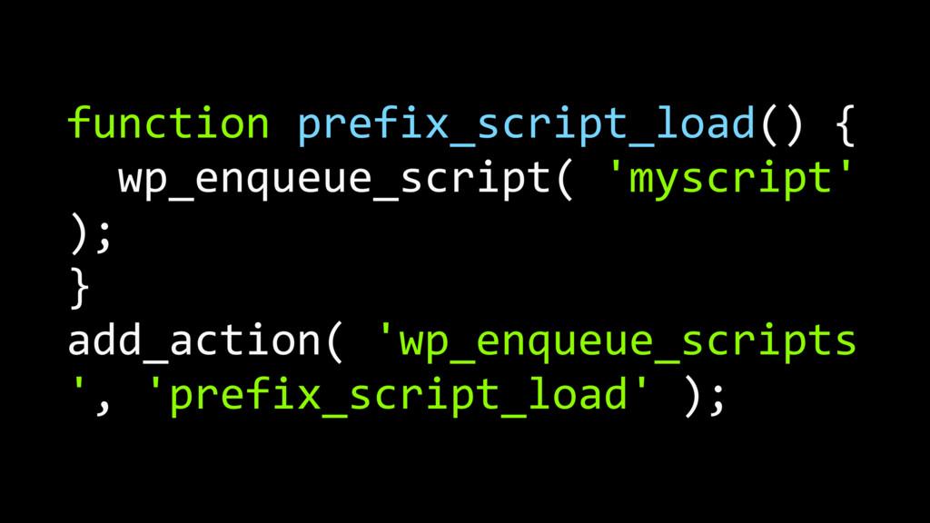 function prefix_script_load() { wp_enqueue_scri...