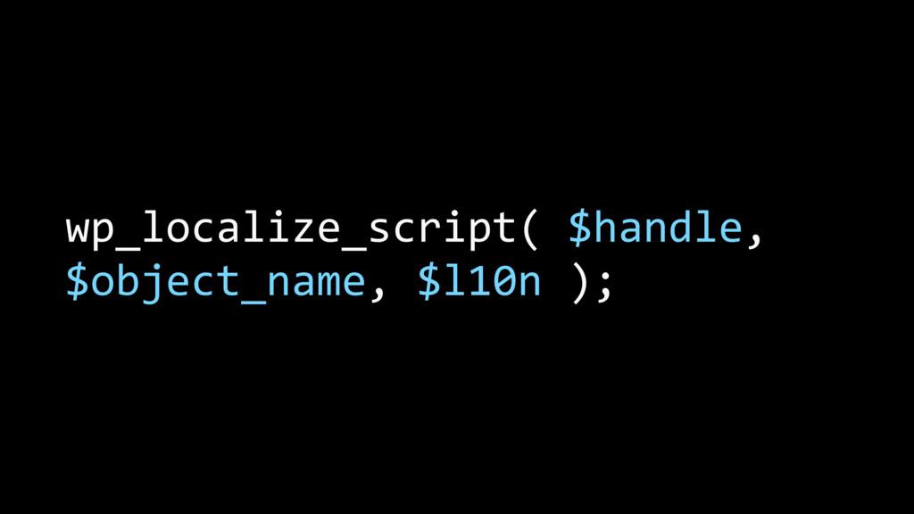 wp_localize_script( $handle, $object_name, $l10...