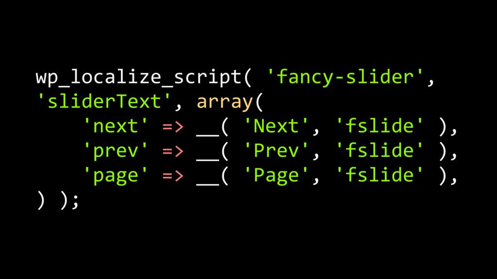 wp_localize_script( 'fancy-slider', 'sliderText...