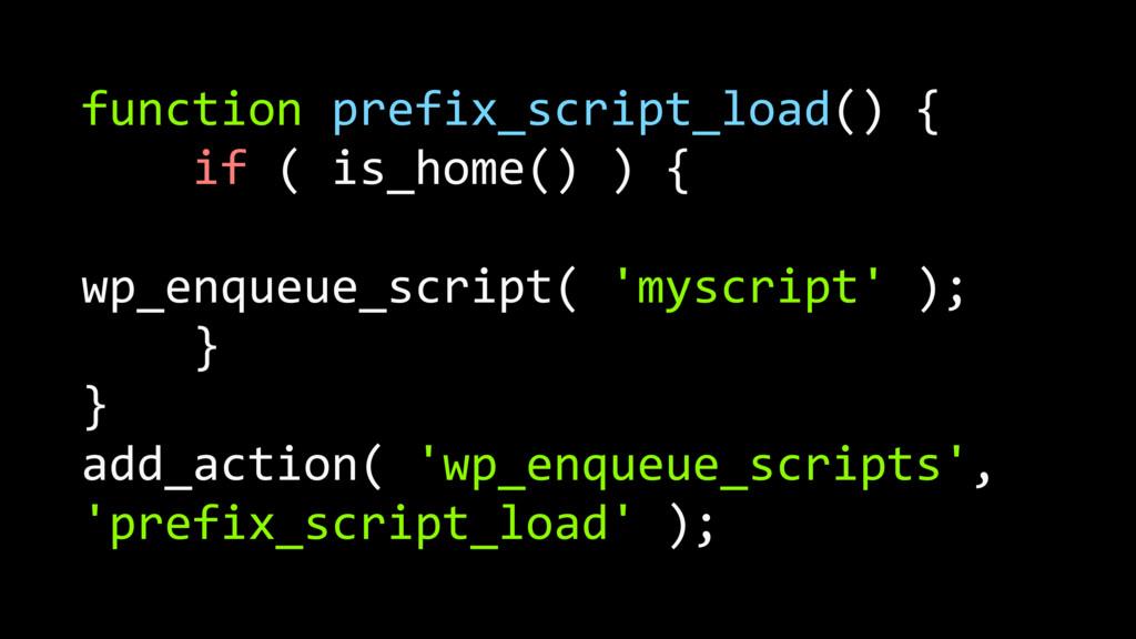 function prefix_script_load() { if ( is_home() ...