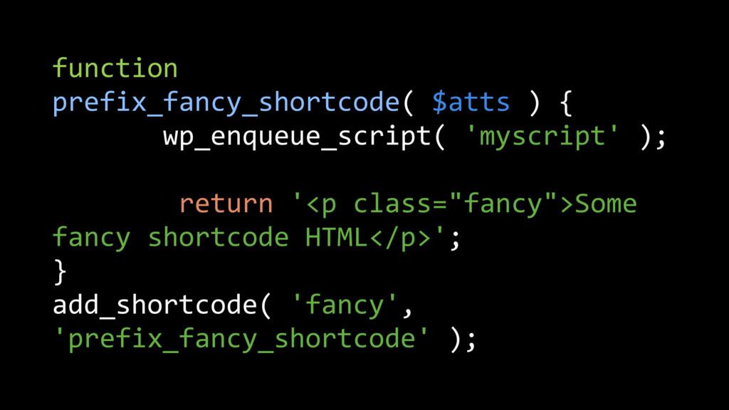 function prefix_fancy_shortcode( $atts ) { wp_e...