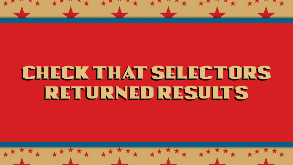 check that selectors returned results