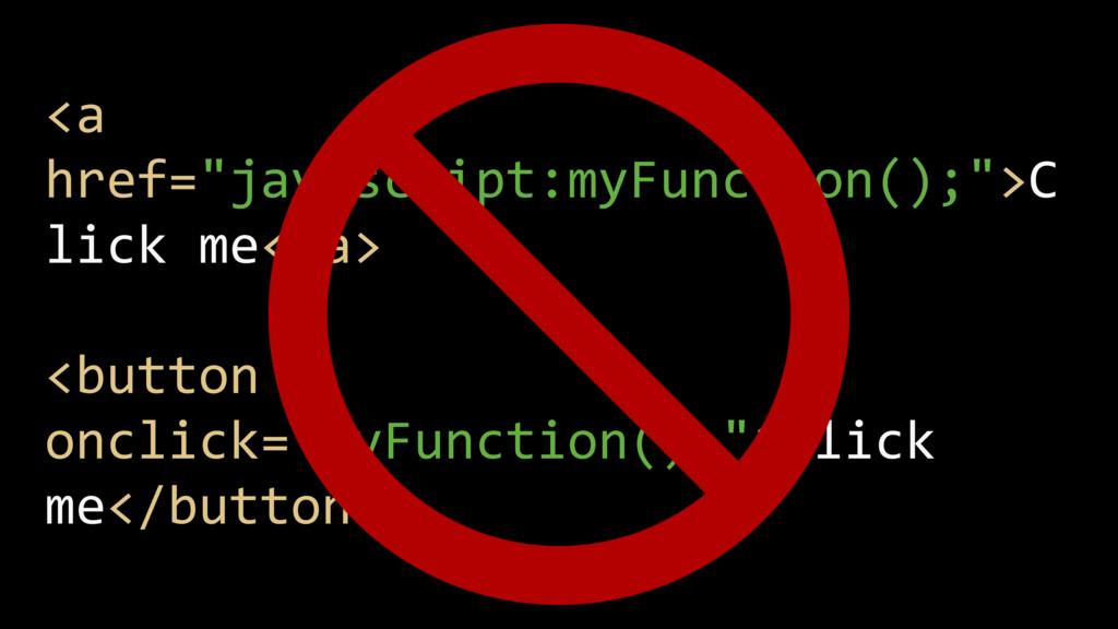 "<a href=""javascript:myFunction();"">C lick me</a..."