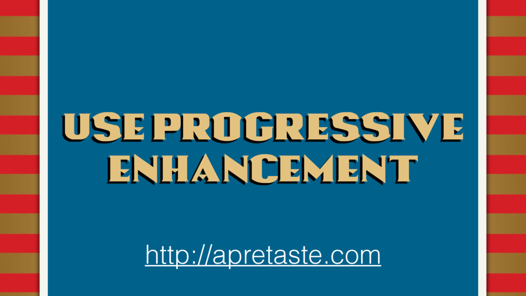 Use progressive enhancement http://apretaste.com