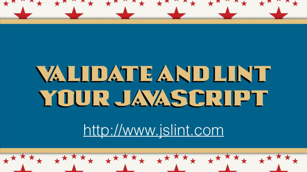V alidate and lint your Ja v aScript http://www...