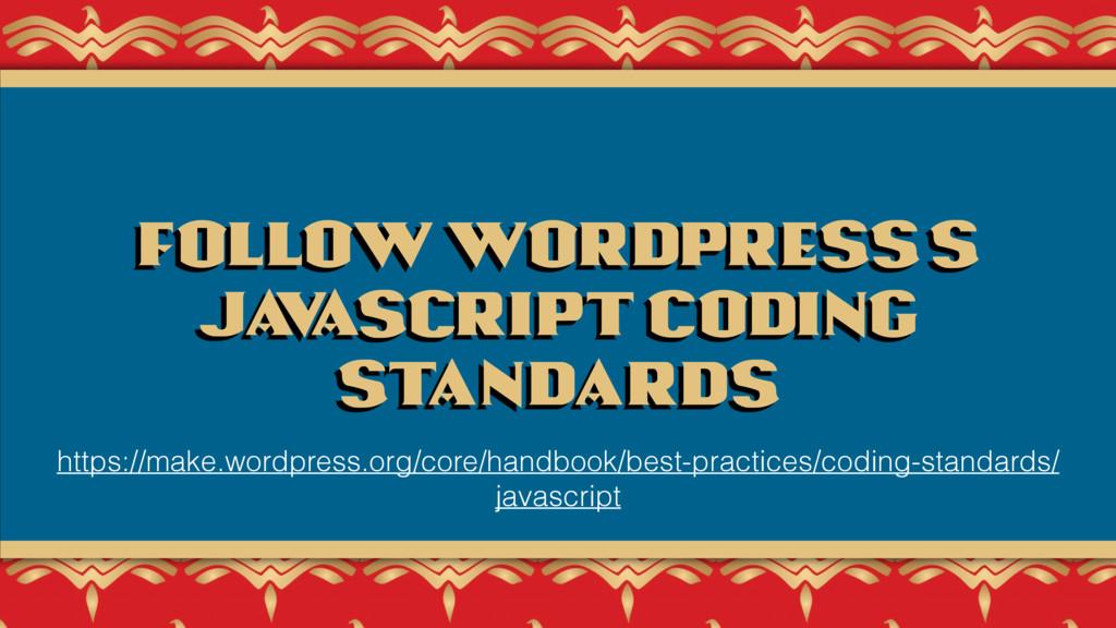 Follow WordPress's Ja v aScript coding standard...