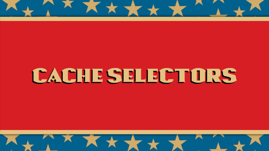 Cache selectors