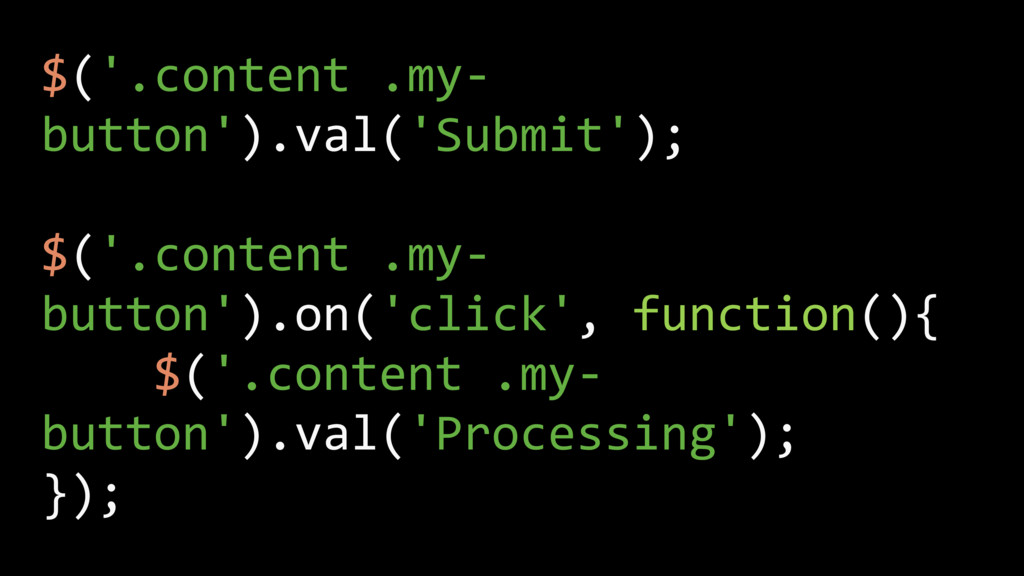 $('.content .my- button').val('Submit'); $('.co...