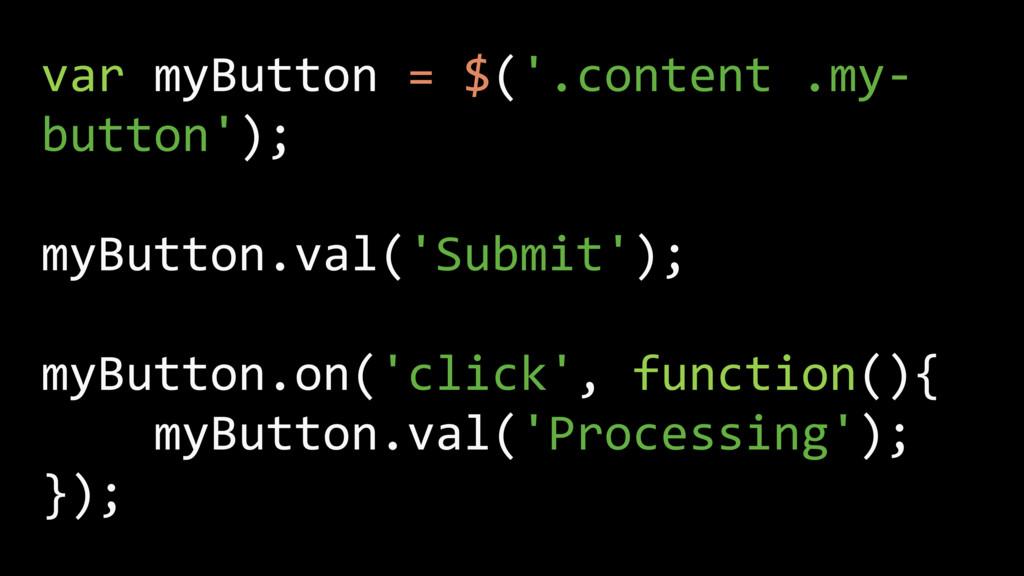 var myButton = $('.content .my- button'); myBut...