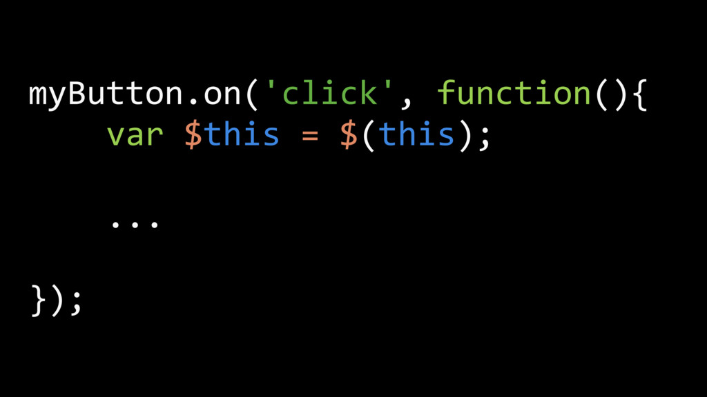 myButton.on('click', function(){ var $this = $(...