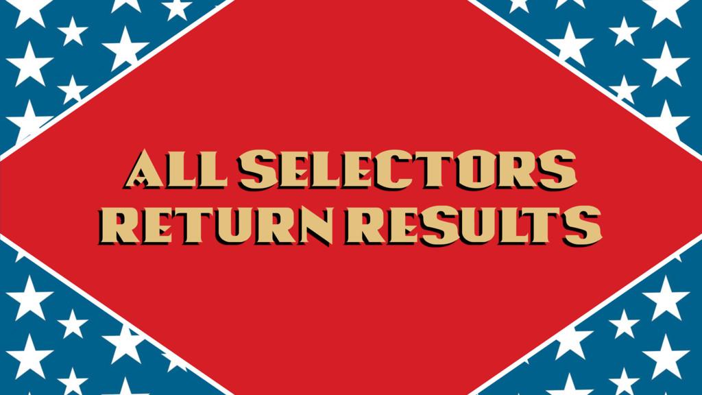 all selectors return results