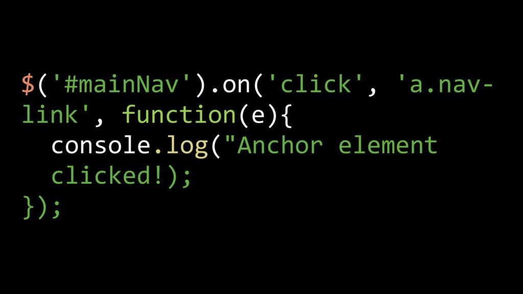 $('#mainNav').on('click', 'a.nav- link', functi...