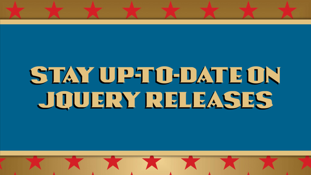 Stay up-to-date on jQuery releases