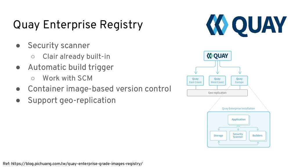Quay Enterprise Registry ● Security scanner ○ C...